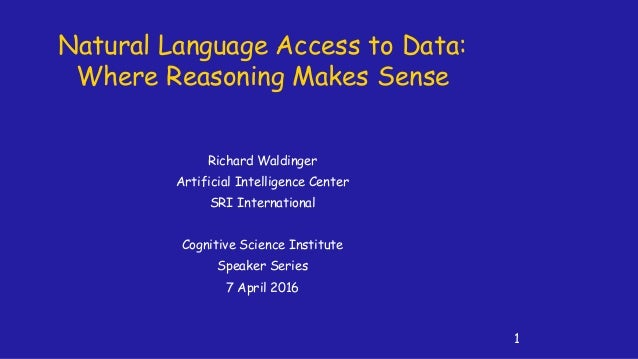 Natural Language Access to Data: Where Reasoning Makes Sense Richard Waldinger Artificial Intelligence Center SRI Internat...