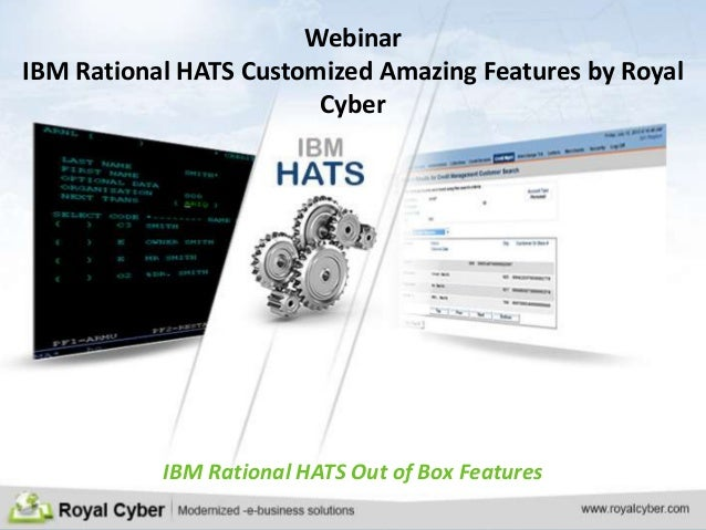 Webinar IBM Rational HATS Customized Amazing Features by Royal Cyber  IBM Rational HATS Out of Box Features