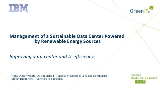 Management of a Sustainable Data Center Powered        by Renewable Energy SourcesImproving data center and IT efficiencyH...