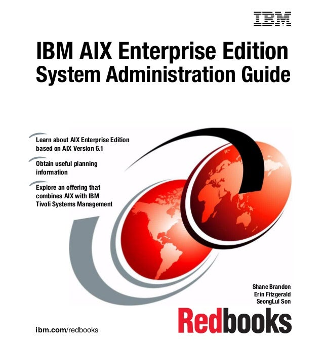 Front coverIBM AIX Enterprise EditionSystem Administration GuideLearn about AIX Enterprise Editionbased on AIX Version 6.1...