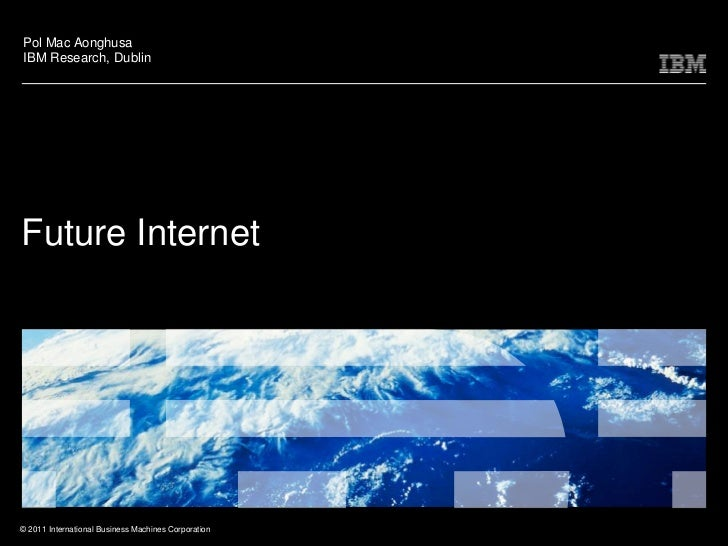 Pol Mac Aonghusa<br />IBM Research, Dublin<br />Future Internet<br />