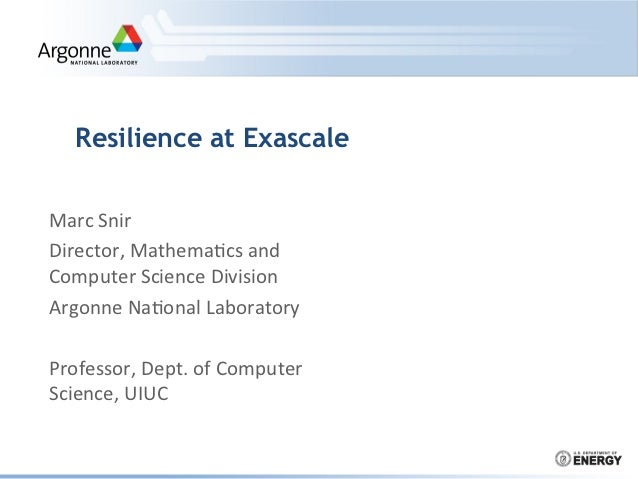 Resilience at ExascaleMarc Snir Director, Mathema0cs and Computer Science Division Argonne Na0onal Lab...