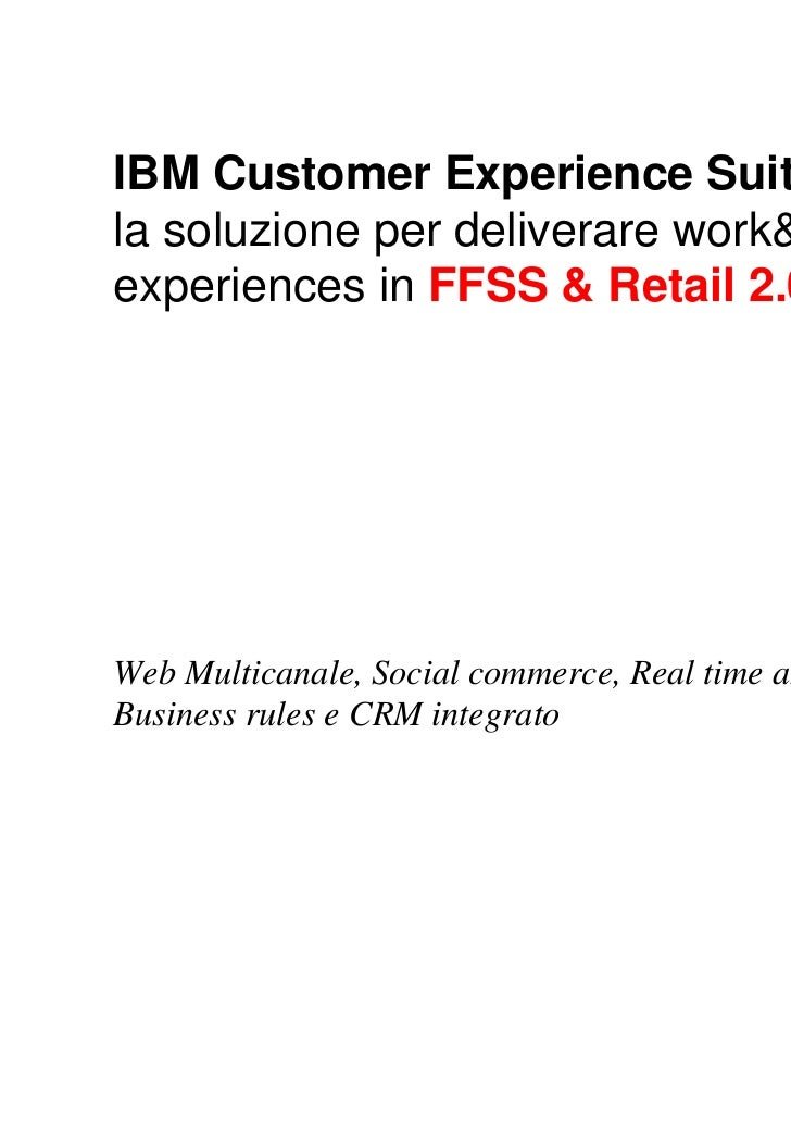 ®IBM Customer Experience Suite:la soluzione per deliverare work&webexperiences in FFSS & Retail 2.0Web Multicanale, Social...