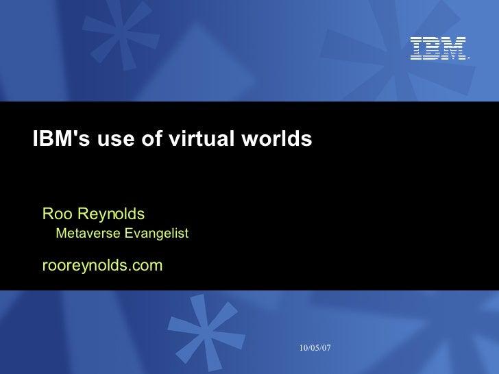 IBM's use of virtual worlds Roo Reynolds Metaverse Evangelist rooreynolds.com