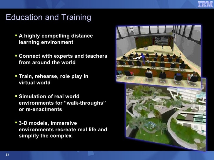 Education and Training <ul><li>A highly compelling distance learning environment </li></ul><ul><li>Connect with experts an...