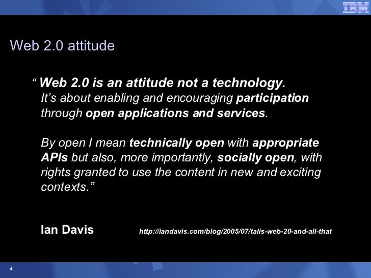 """Web 2.0 attitude <ul><li>""""  Web 2.0 is an attitude not a technology .  It's about enabling and encouraging  participation ..."""