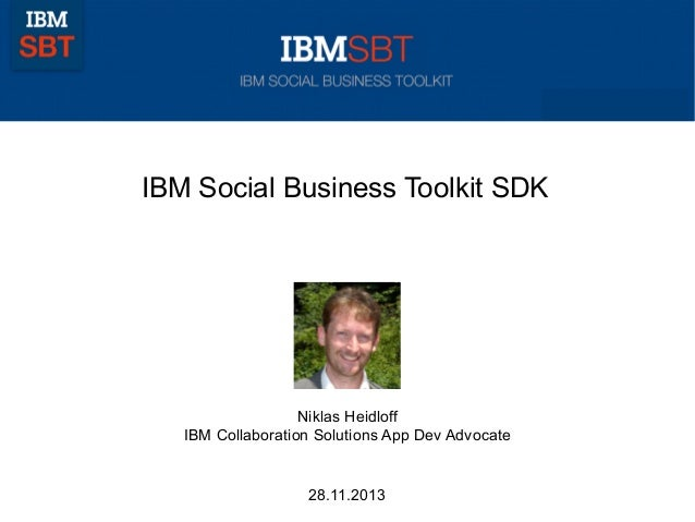 IBM Social Business Toolkit SDK  Niklas Heidloff IBM Collaboration Solutions App Dev Advocate  28.11.2013