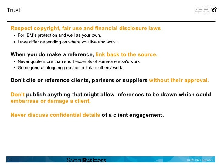 Trust     Respect copyright, fair use and financial disclosure laws      ●   For IBMs protection and well as your own.    ...