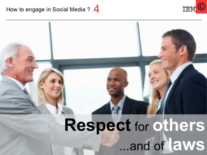 How to engage in Social Media ?   4                      ©                     Respect for others19                       ...