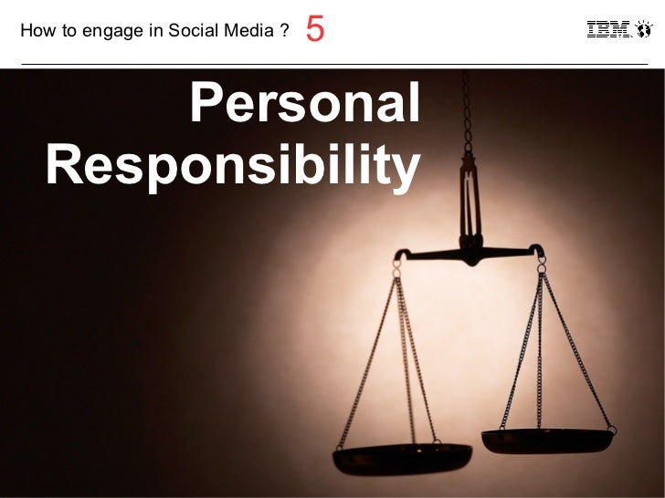 How to engage in Social Media ?   5         Personal     Responsibility21                                    © 2011 IBM Co...