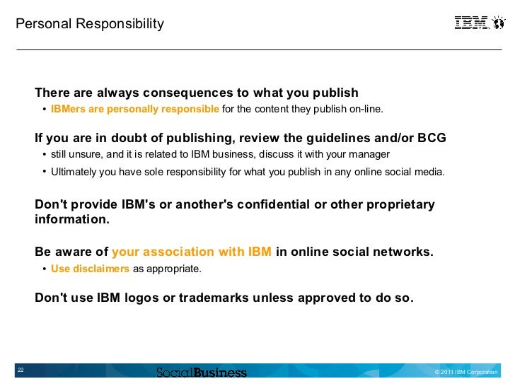 Personal Responsibility     There are always consequences to what you publish      ●   IBMers are personally responsible f...