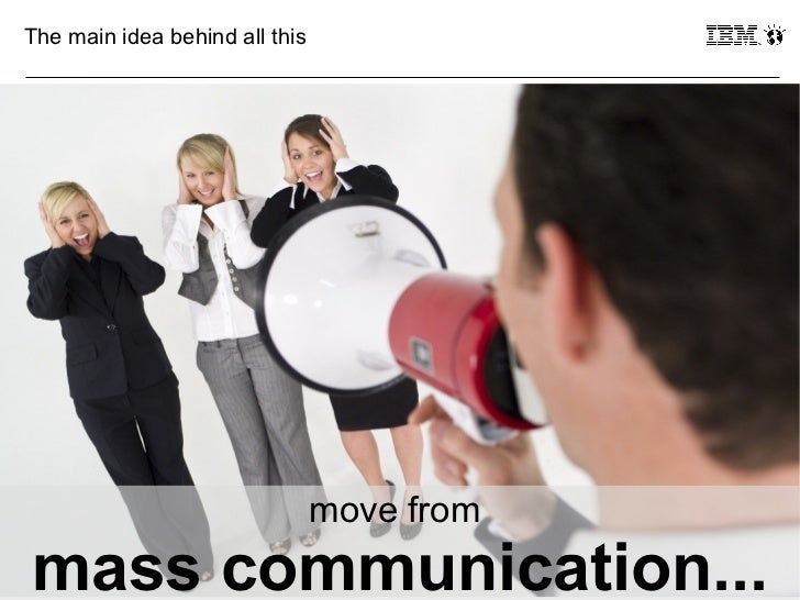 The main idea behind all this                                move frommass communication...24