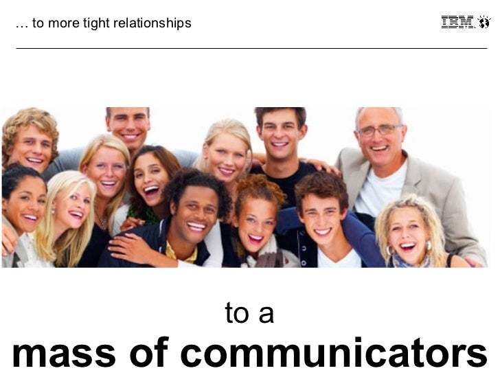 … to more tight relationships                                to amass of communicators25