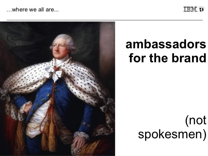 …where we all are...                       ambassadors                        for the brand                               ...