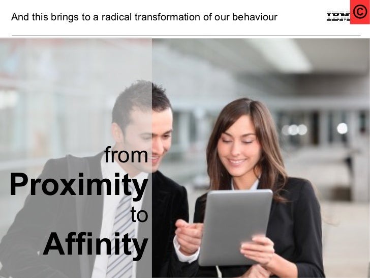 And this brings to a radical transformation of our behaviour   ©                    fromProximity                         ...