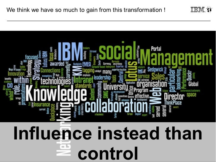 We think we have so much to gain from this transformation !     Influence instead than29             control