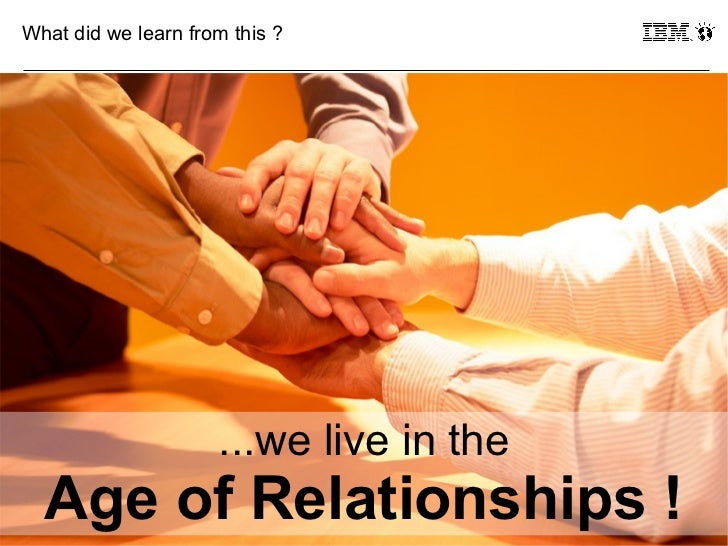 What did we learn from this ?                     ...we live in the33     Age of Relationships !