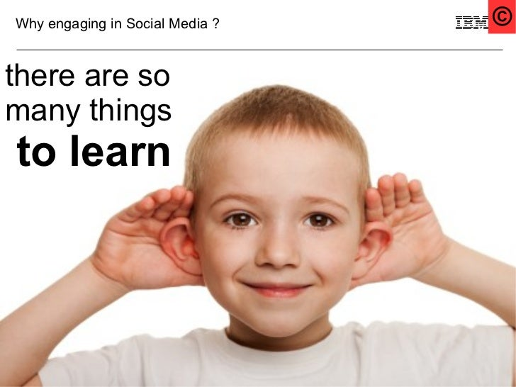 Why engaging in Social Media ?   ©there are somany thingsto learn4