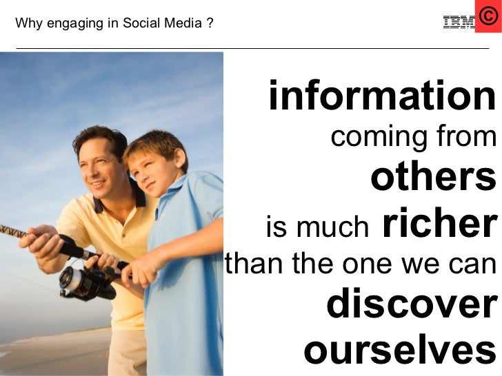 Why engaging in Social Media ?                    ©                                      information                      ...