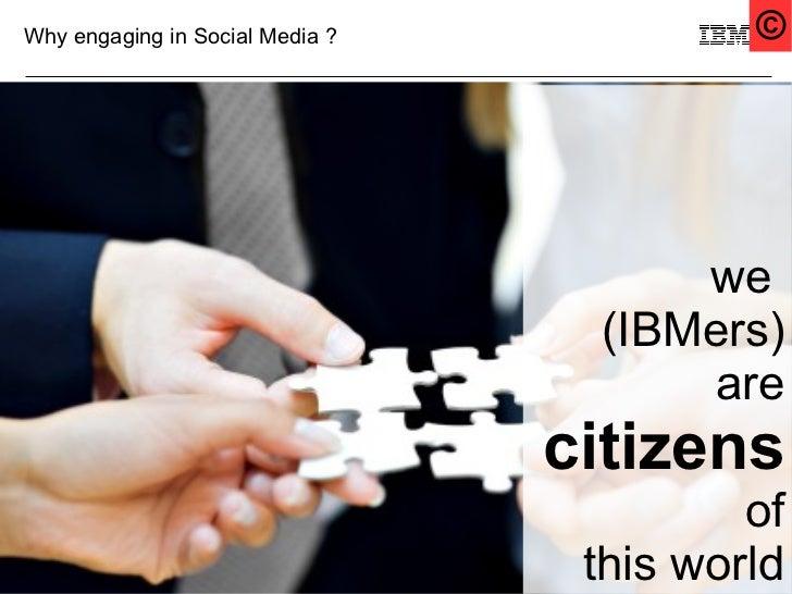 Why engaging in Social Media ?            ©                                      we                                  (IBMe...