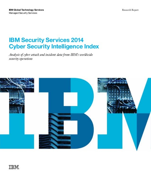 IBM Security Services 2014 Cyber Security Intelligence Index Analysis of cyber attack and incident data from IBM's worldwi...