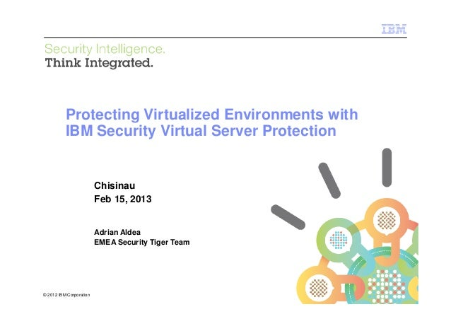 IBM Security Systems          Protecting Virtualized Environments with          IBM Security Virtual Server Protection    ...