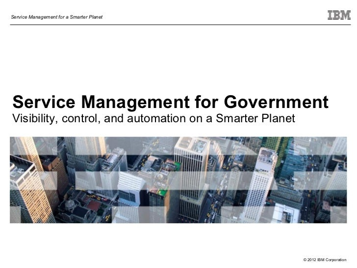 Service Management for a Smarter PlanetService Management for GovernmentVisibility, control, and automation on a Smarter P...