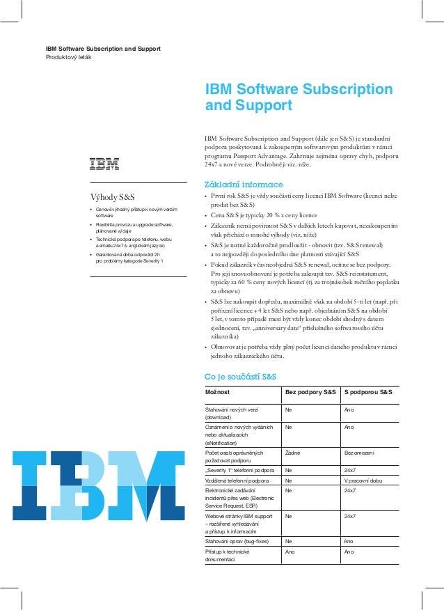 IBM Software Subscription and Support IBM Software Subscription and Support (dále jen S&S) je standardní podpora poskytova...