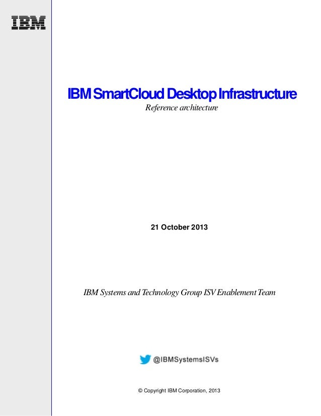 IBM SmartCloud Desktop Infrastructure Reference architecture  21 October 2013  IBM Systems and Technology Group ISV Enable...