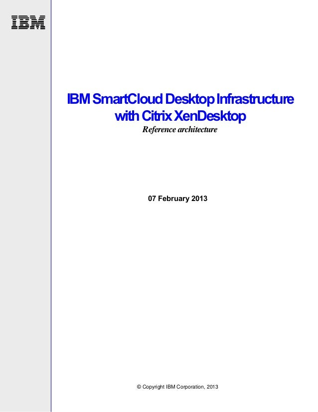 IBMSmartCloudDesktopInfrastructure withCitrixXenDesktop Reference architecture 07 February 2013 © Copyright IBM Corporatio...