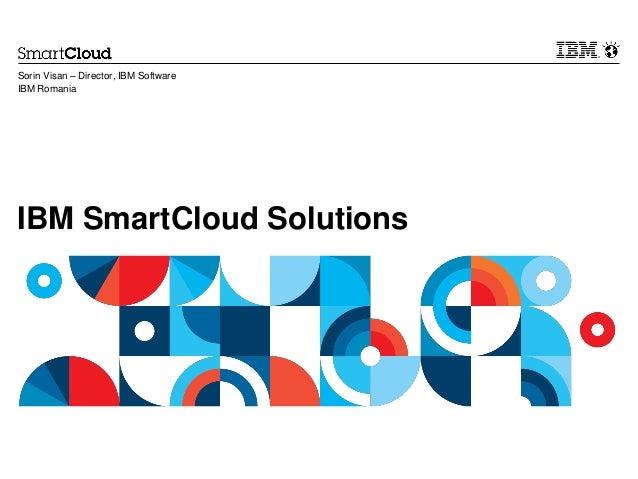 Sorin Visan – Director, IBM SoftwareIBM RomaniaIBM SmartCloud Solutions