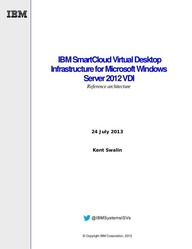 IBM SmartCloud Virtual Desktop Infrastructure for Microsoft Windows Server 2012 VDI Reference architecture  24 July 2013  ...