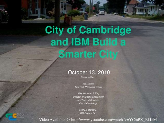 City of Cambridge and IBM Build a Smarter City October 13, 2010 Presented by… Joel Martin Info-Tech Research Group Mike Ha...