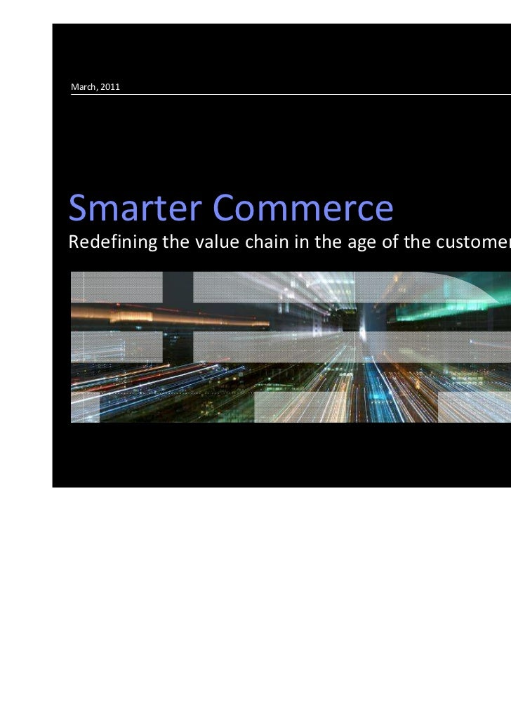 March, 2011Smarter CommerceRedefining the value chain in the age of the customer                                          ...