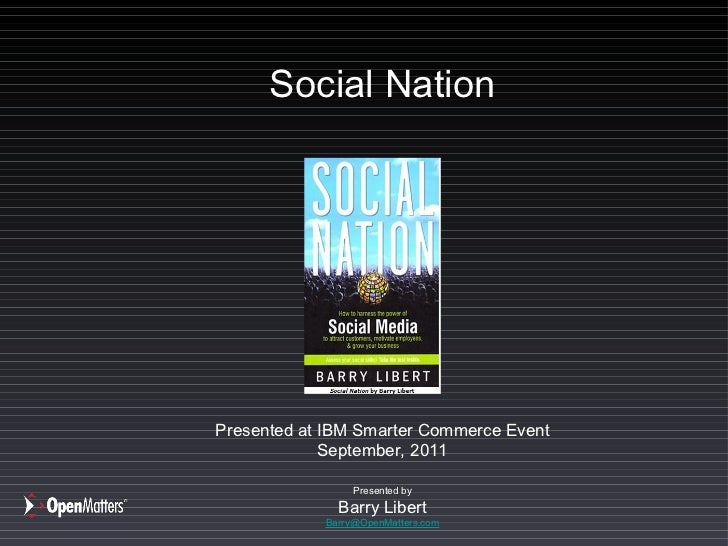 Social Nation Presented at IBM Smarter Commerce Event September, 2011 Presented by Barry Libert [email_address]