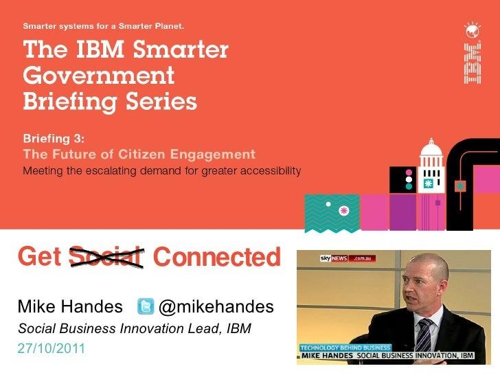 Get Social ConnectedMike Handes          @mikehandesSocial Business Innovation Lead, IBM27/10/2011