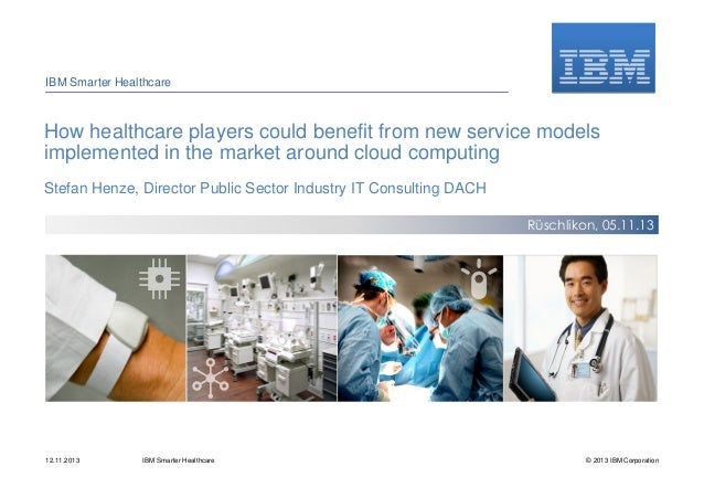 IBM Smarter Healthcare  How healthcare players could benefit from new service models implemented in the market around clou...