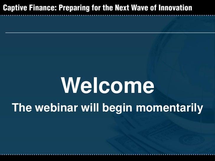 WelcomeThe webinar will begin momentarily