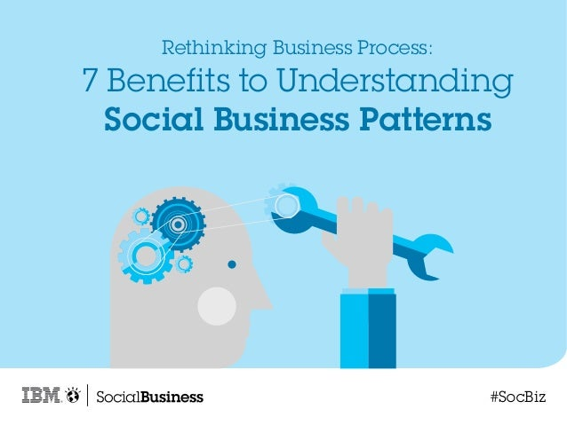 Rethinking Business Process: 7 Benefits to Understanding Social Business Patterns #SocBiz