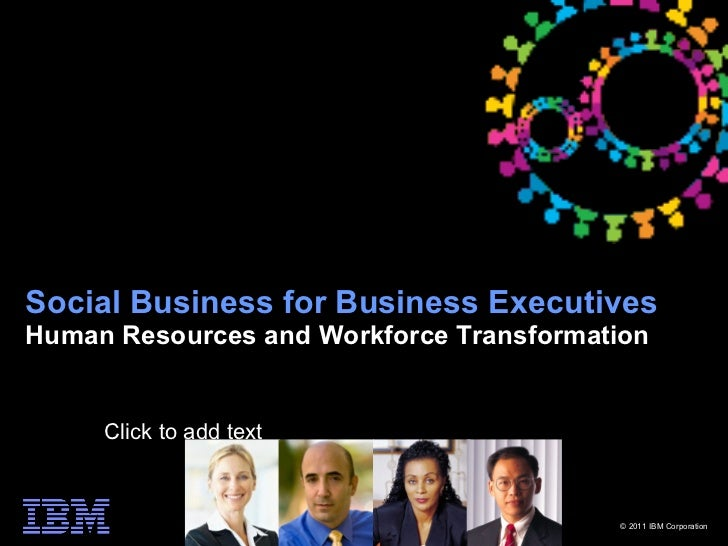 Social Business for Business ExecutivesHuman Resources and Workforce Transformation   • Click to add text                 ...