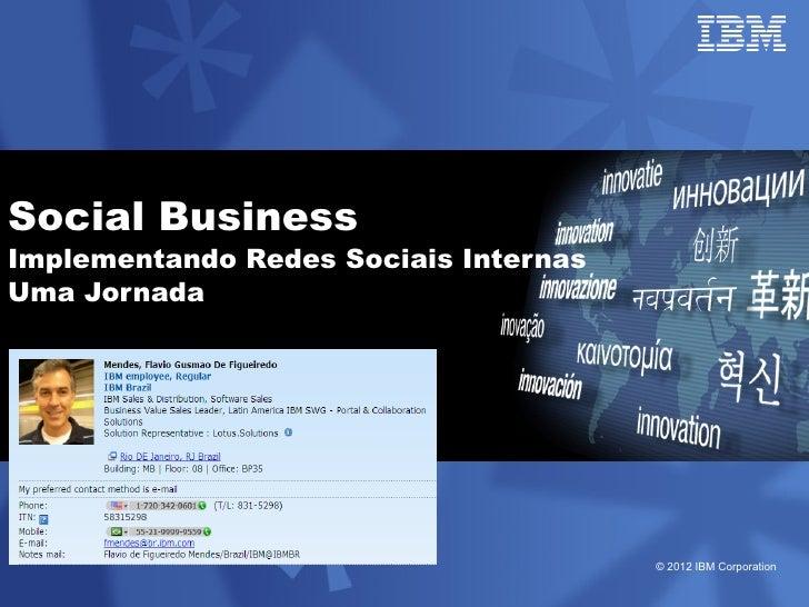 Social BusinessImplementando Redes Sociais InternasUma Jornada                                       © 2012 IBM Corporation
