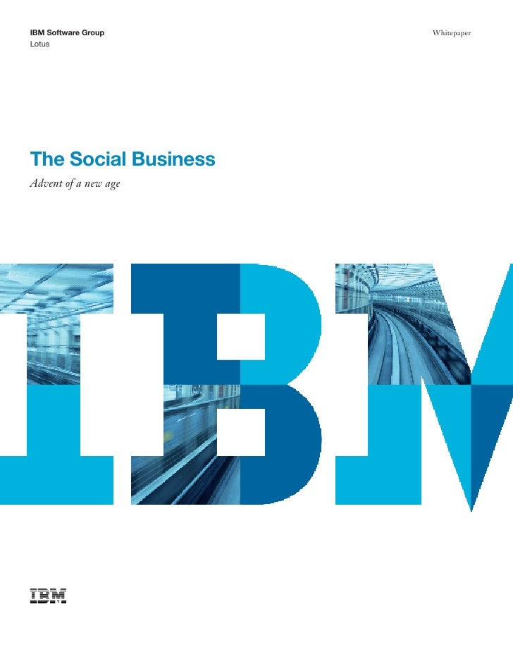 IBM Software Group    WhitepaperLotusThe Social BusinessAdvent of a new age