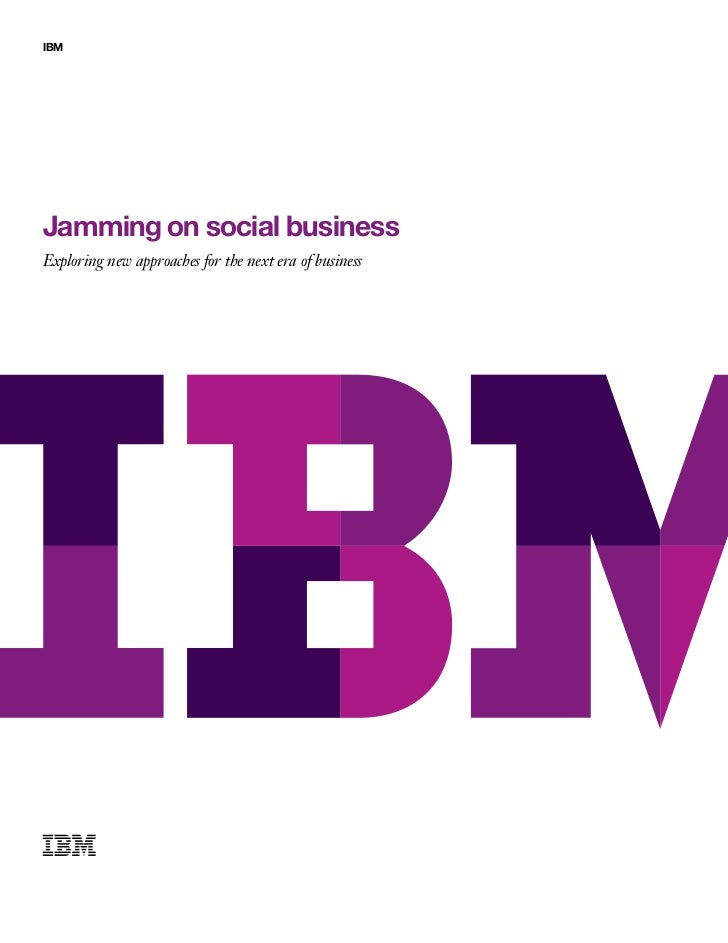 IBMJamming on social businessExploring new approaches for the next era of business