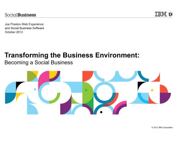 Joe Preston-Web Experienceand Social Business SoftwareOctober 2012Transforming the Business Environment:Becoming a Social ...