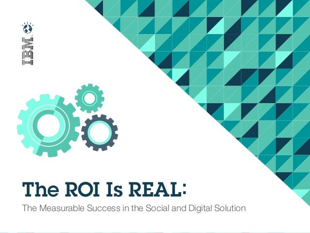 The ROI Is REAL: The Measurable Success in the Social and Digital Solution