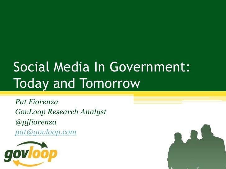 Social Media In Government:Today and TomorrowPat FiorenzaGovLoop Research Analyst@pjfiorenzapat@govloop.com