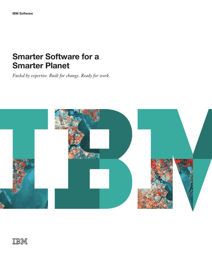 IBM SoftwareSmarter Software for aSmarter PlanetFueled by expertise. Built for change. Ready for work.