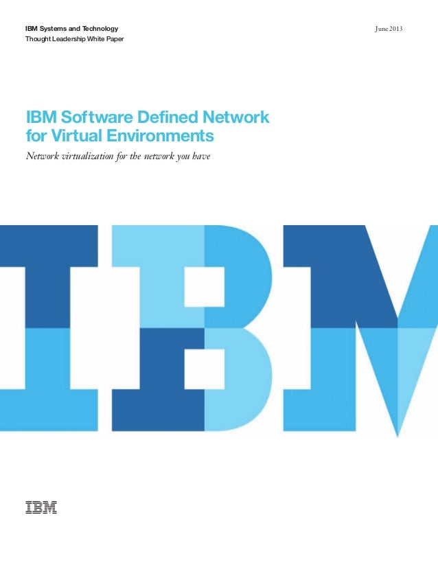 IBM Systems and Technology Thought Leadership White Paper  IBM Software Defined Network for Virtual Environments Network v...