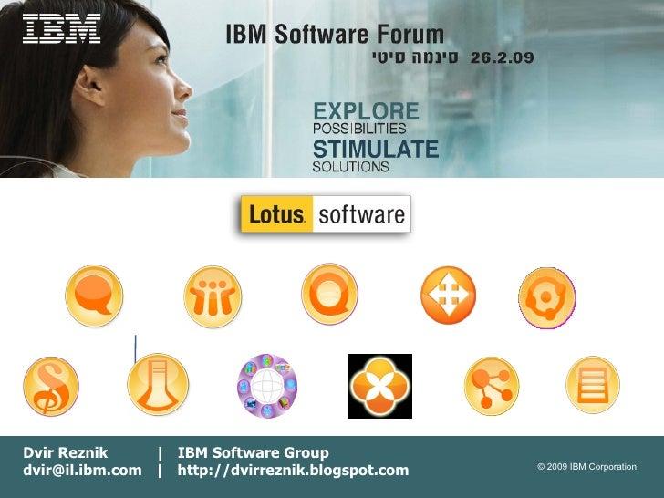 Dvir Reznik  |  IBM Software Group dvir@il.ibm.com  |  http://dvirreznik.blogspot.com