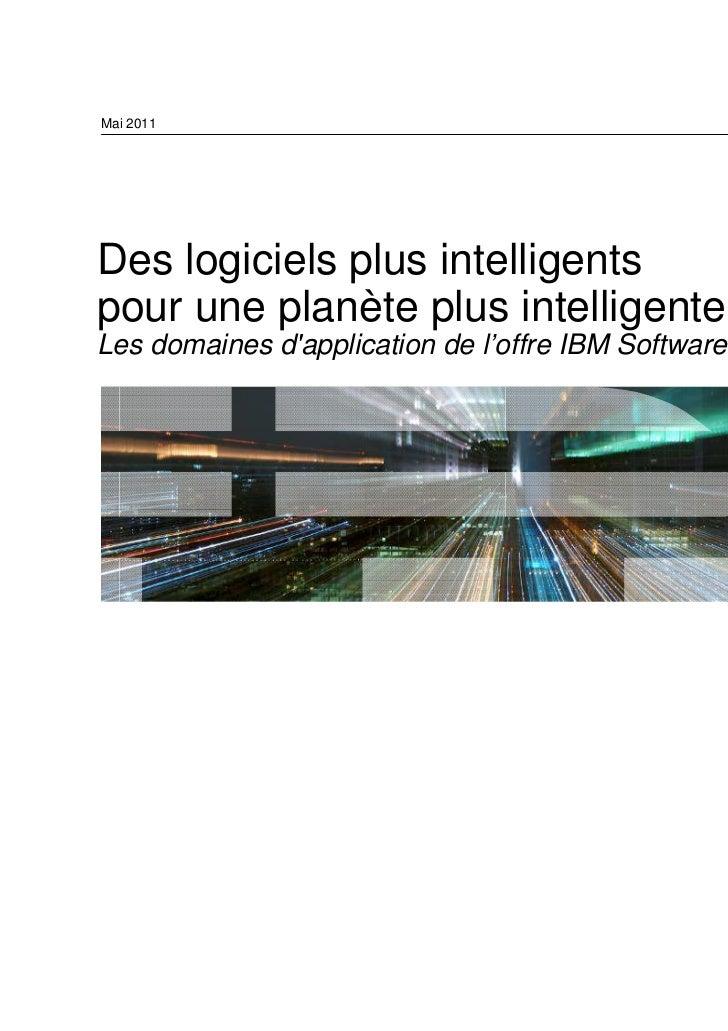 Mai 2011Des logiciels plus intelligentspour une planète plus intelligenteLes domaines dapplication de l'offre IBM Software...